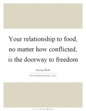 your-relationship-to-food-no-matter-how-conflicted-is-the-doorway-to-freedom-quote-1